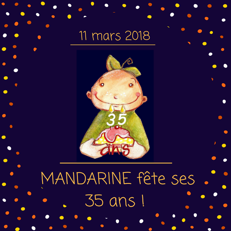 11 mars 2018 _ MANDARINE fête ses 35 ans !